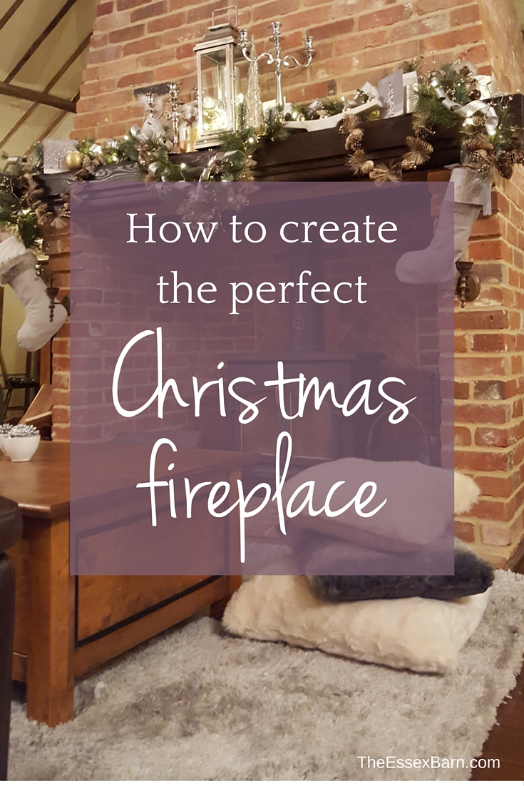 How to create the perfect Christmas Fireplace - TheEssexBarn.com